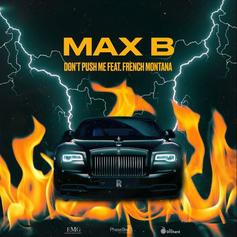 "Max B & French Montana Deliver ""Don't Push Me"" Single"