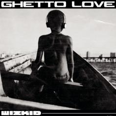 "WizKid Is Back With ""Ghetto Love"""