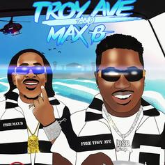 """Troy Ave Unites With The Wave Max B For """"Troy Ave & Max B"""""""