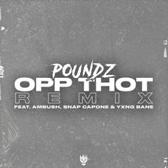 "Poundz Enlists Yxng Bane, Snap Capone & Ambush For ""Opp Thot"" Remix"