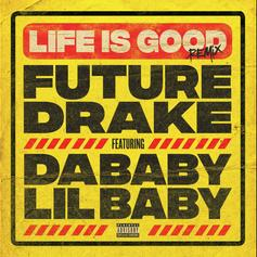 """Future & Drake's """"Life Is Good"""" Gets Remixed By DaBaby & Lil Baby"""