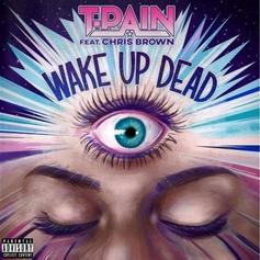 "T-Pain & Chris Brown Collide Once Again On ""Wake Up Dead"""