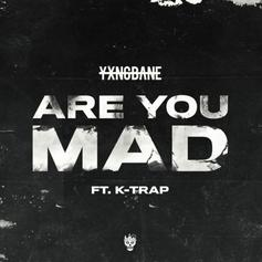 """Yxng Bane & K-Trap Join Forces On """"Are You Mad"""""""