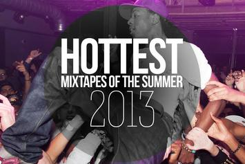15 Hottest Mixtapes Of The Summer 2013