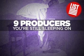 9 Producers You're Still Sleeping On