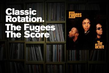"""Classic Rotation: The Fugees """"The Score"""""""